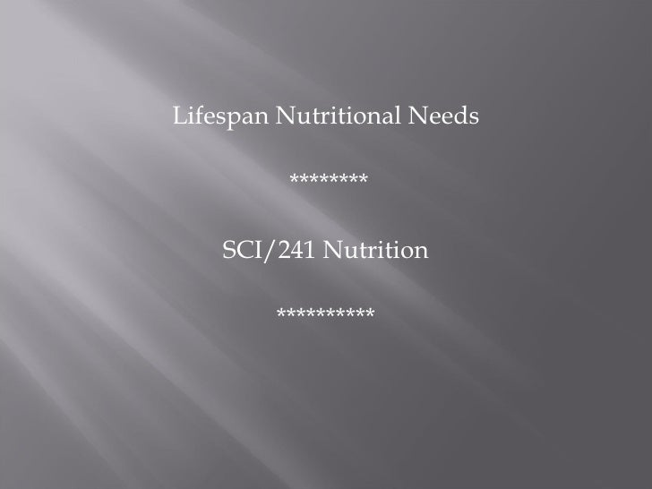 Lifespan Nutritional Needs         ********    SCI/241 Nutrition        **********