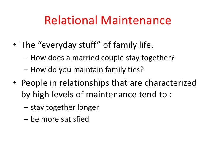 """Relational Maintenance<br />The """"everyday stuff"""" of family life.<br />How does a married couple stay together?<br />How do..."""