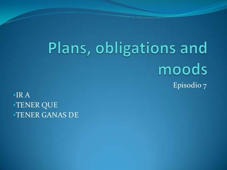 Plans, obligations and moods<br />Episodio 7<br /><ul><li>IR A