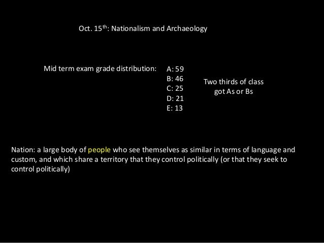 Oct. 15th: Nationalism and Archaeology         Mid term exam grade distribution:     A: 59                                ...