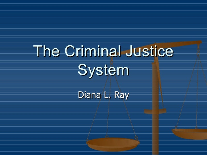 The Criminal Justice System Diana L. Ray