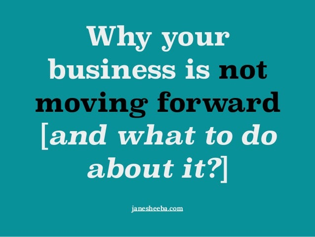 Why your business is not moving forward [and what to do about it?] janesheeba.com