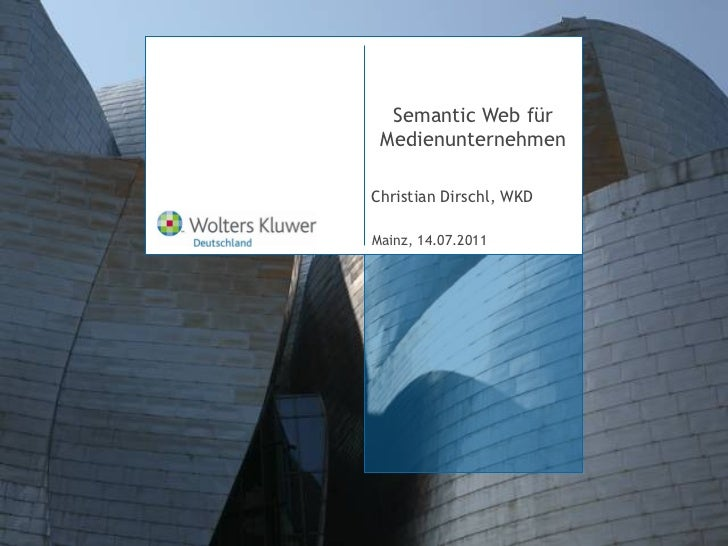 Semantic Web für Medienunternehmen Christian Dirschl, WKD Mainz, 14.07.2011