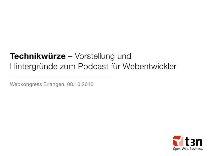 Technikwürze – Vorstellung und Hintergründe zum Podcast für Webentwickler Webkongress Erlangen, 08.10.2010