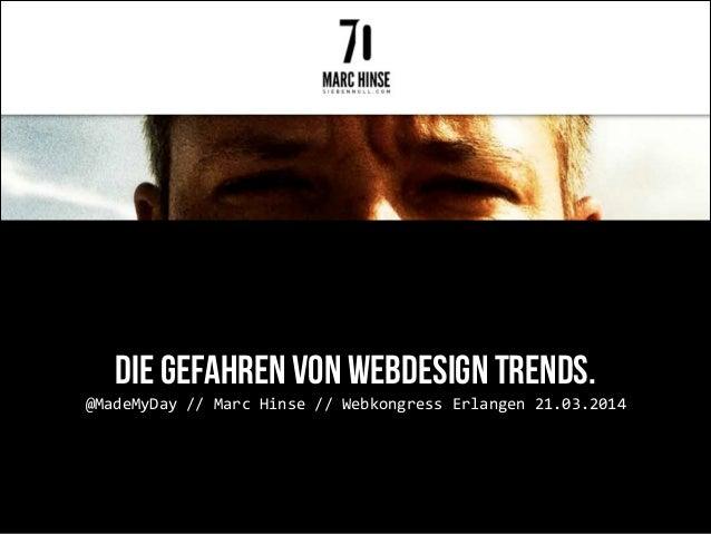 Die Gefahren von Webdesign Trends. @MadeMyDay(//(Marc(Hinse(//(Webkongress(Erlangen(21.03.2014