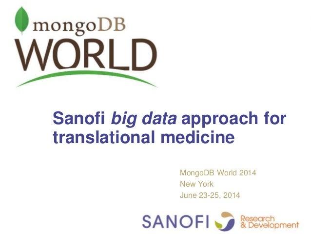 Sanofi big data approach for translational medicine MongoDB World 2014 New York June 23-25, 2014 1