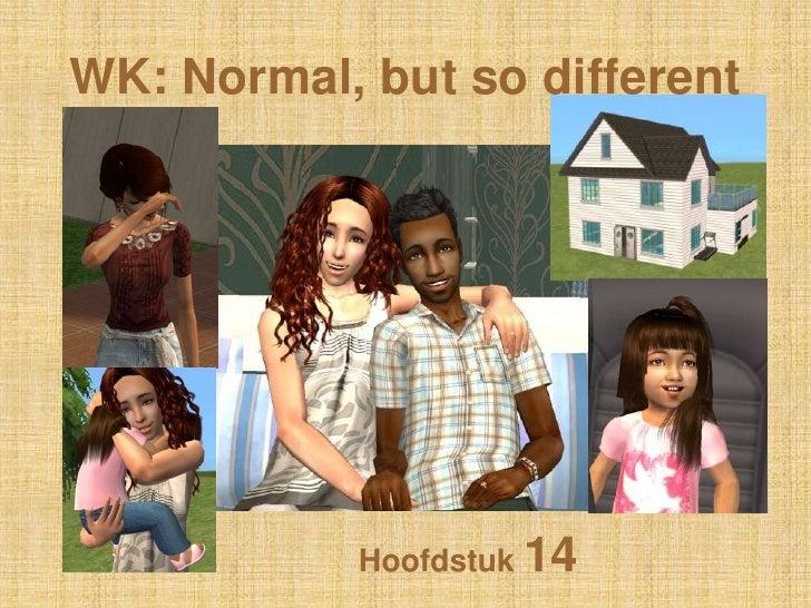 WK: Normal, butso different<br />Hoofdstuk 14<br />