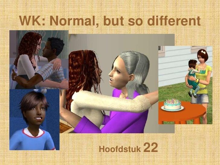 WK: Normal, butso different<br />Hoofdstuk 22<br />