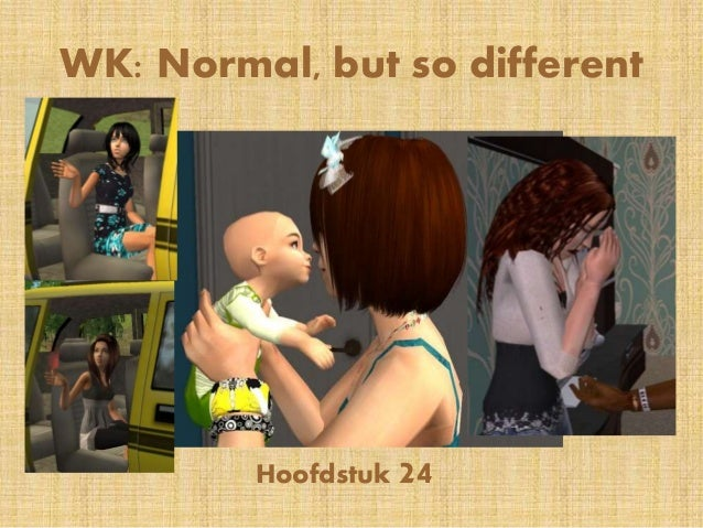 Hoofdstuk 24 WK: Normal, but so different