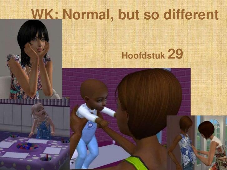 WK: Normal, butso different<br />Hoofdstuk 29<br />
