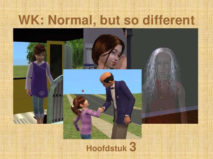 WK: Normal, but so different<br />Hoofdstuk 3<br />