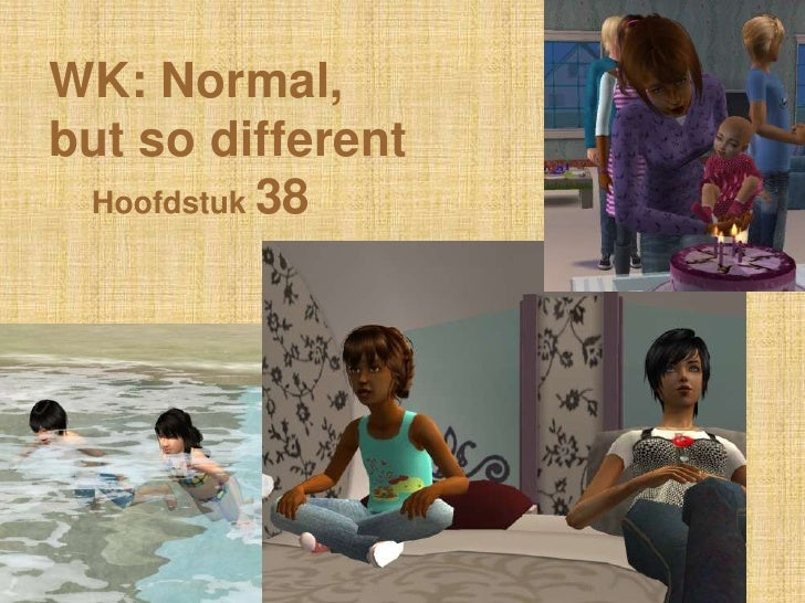 WK: Normal,but so different Hoofdstuk 38
