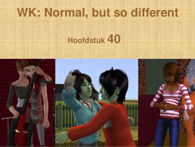 WK: Normal, but so different        Hoofdstuk 40
