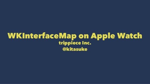 WKInterfaceMap on Apple Watch trippiece Inc. @kitasuke