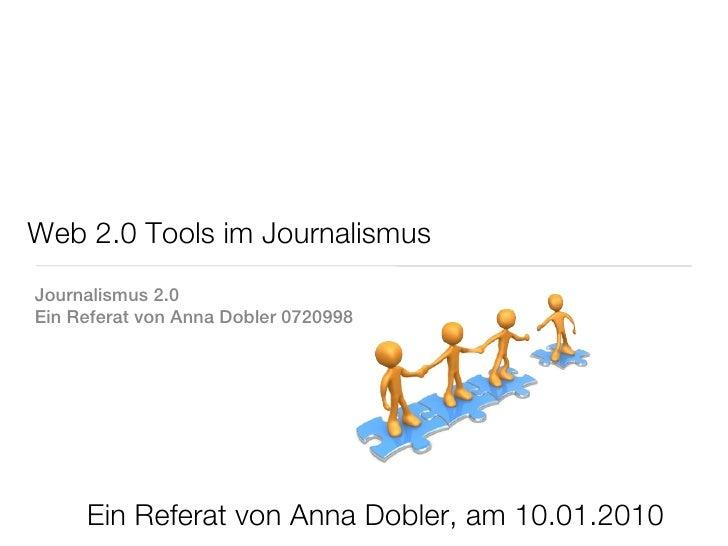 Web 2.0 Tools im JournalismusJournalismus 2.0Ein Referat von Anna Dobler 0720998     Ein Referat von Anna Dobler, am 10.01...