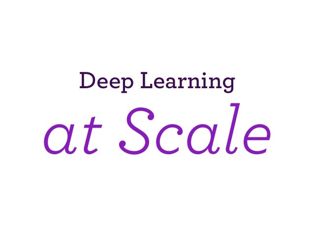 Deep Learning at Scale