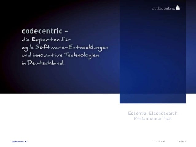 codecentric AG 17.12.2014 Seite 1 Essential Elasticsearch Performance Tips