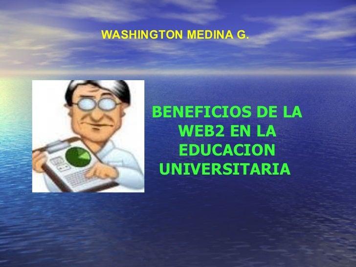 WASHINGTON MEDINA G. BENEFICIOS DE LA WEB2 EN LA EDUCACION UNIVERSITARIA