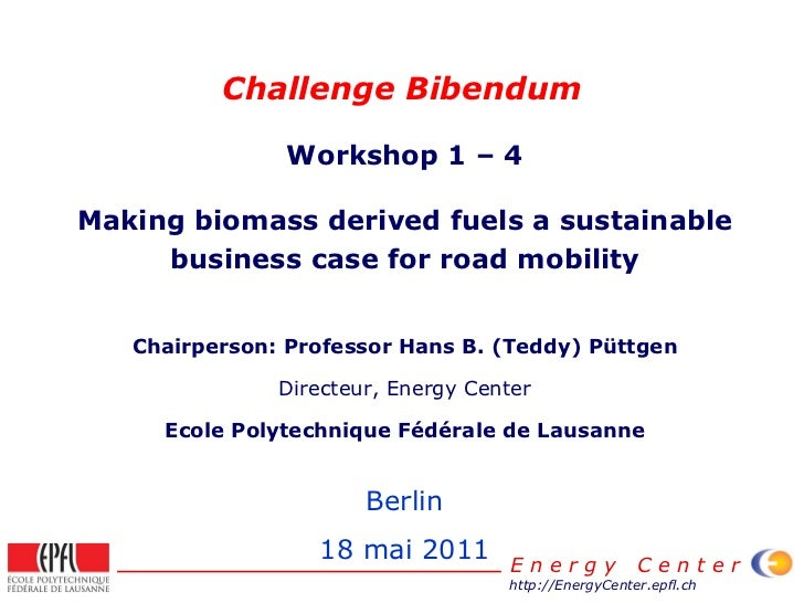 Challenge Bibendum Workshop 1 – 4 Making biomass derived fuels a sustainable business case for road mobility Chairperson: ...