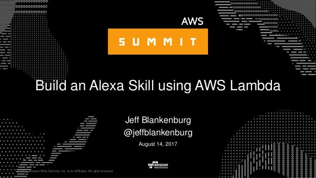 © 2015, Amazon Web Services, Inc. or its Affiliates. All rights reserved. Jeff Blankenburg @jeffblankenburg August 14, 201...