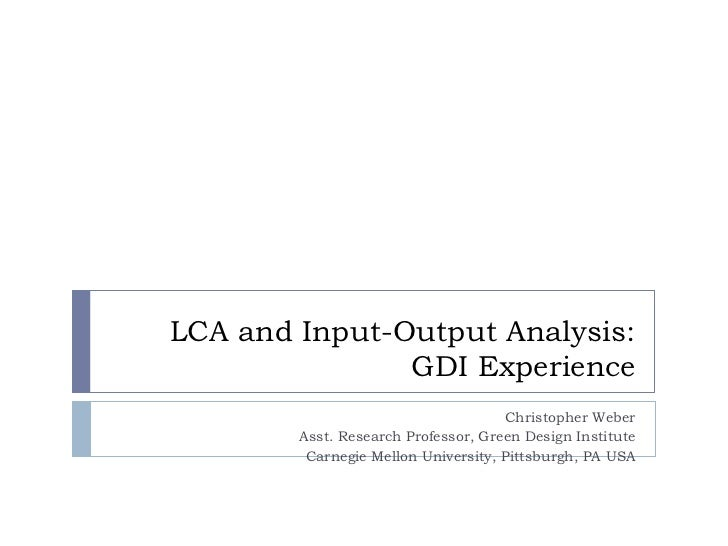 LCA and Input-Output Analysis:               GDI Experience                                     Christopher Weber        A...