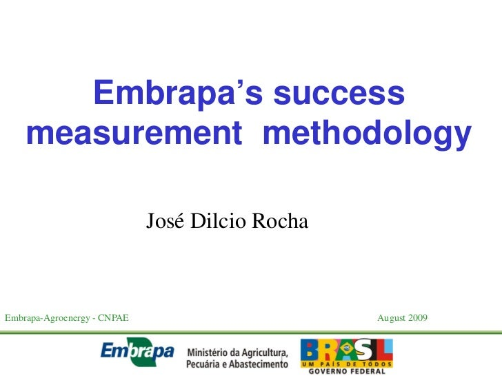 Embrapa's success    measurement methodology                             José Dilcio RochaEmbrapa-Agroenergy - CNPAE      ...