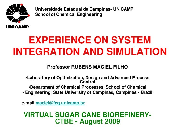 Universidade Estadual de Campinas- UNICAMP       School of Chemical Engineering   EXPERIENCE ON SYSTEMINTEGRATION AND SIMU...