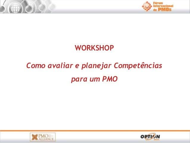 WORKSHOP  Como avaliar e planejar Competências  para um PMO