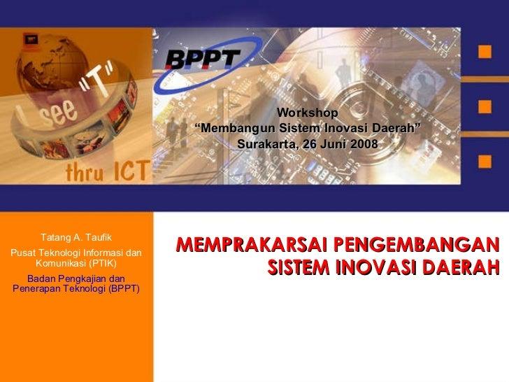 """MEMPRAKARSAI PENGEMBANGAN SISTEM INOVASI DAERAH Workshop """" Membangun Sistem Inovasi Daerah"""" Surakarta, 26 Juni 2008 Tatang..."""