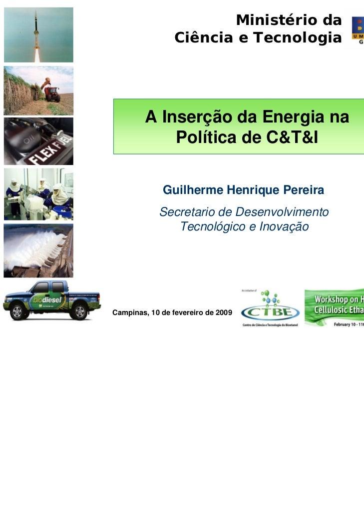 Ministério da                 Ciência e Tecnologia        A Inserção da Energia na            Política de C&T&I           ...