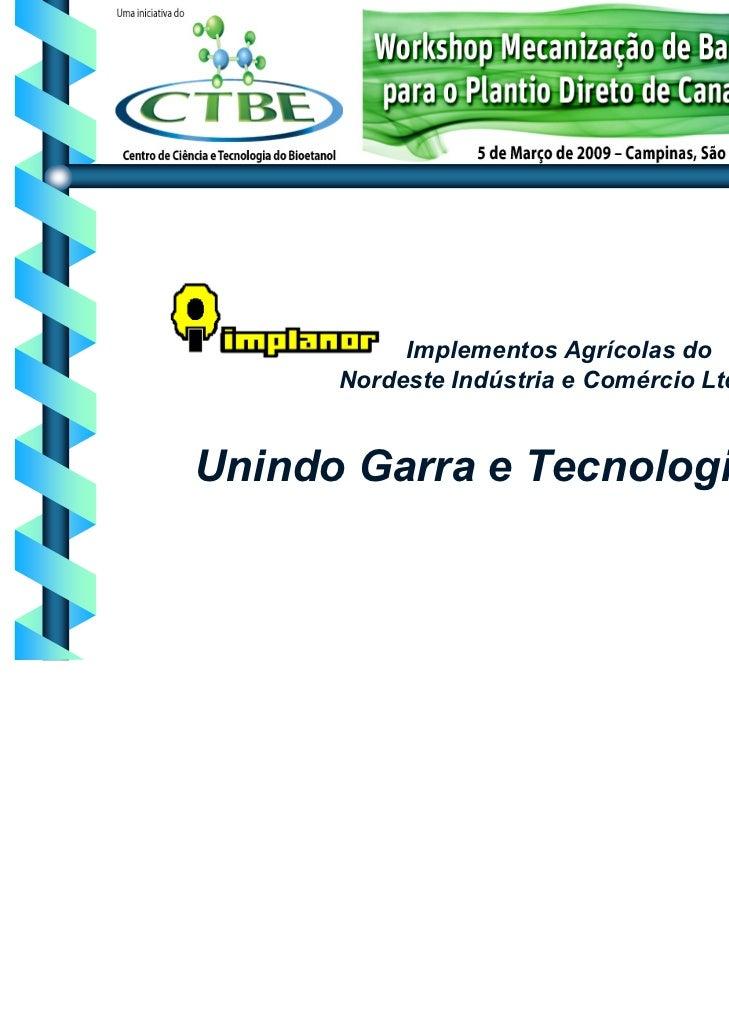 Implementos Agrícolas do      Nordeste Indústria e Comércio Ltda.Unindo Garra e Tecnologia