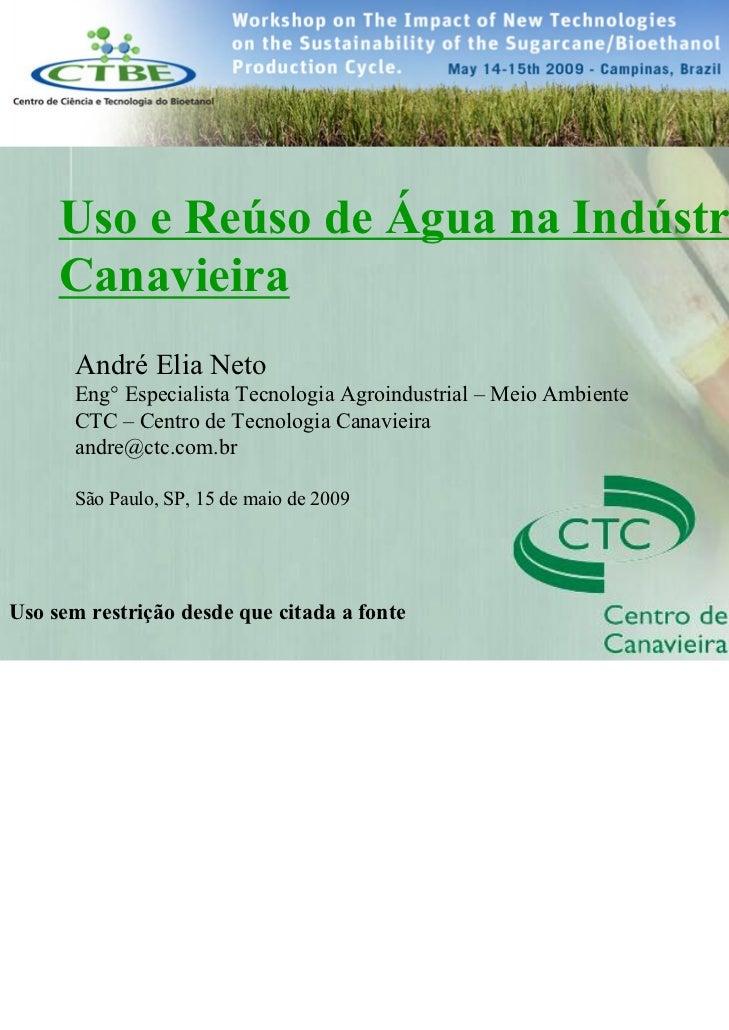 Workshop Sustainability of Sugarcane – CTBE       Uso e Reúso de Água na Indústria       Canavieira       André Elia Neto ...