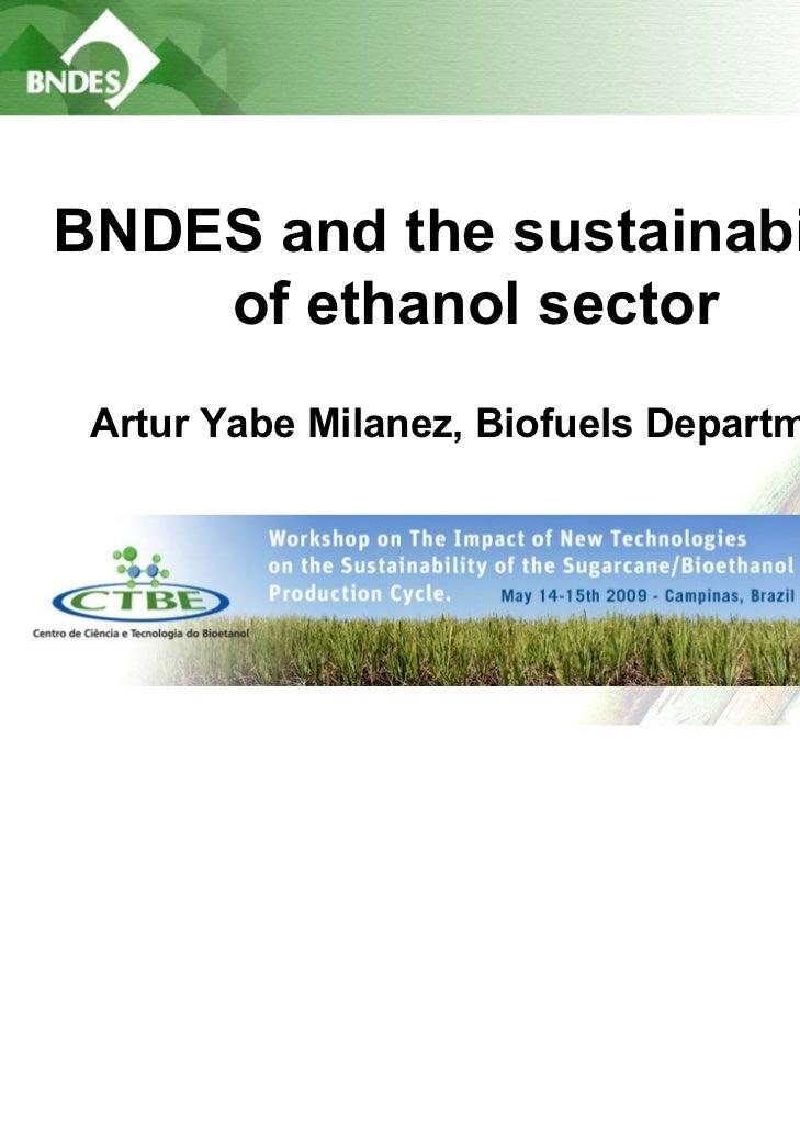LIVRO VERDE DO ETANOLBNDES and the sustainability    of ethanol sector Artur Yabe Milanez, Biofuels Department