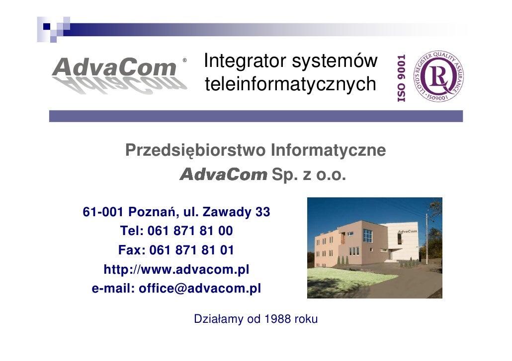 Integrator systemów                  teleinformatycznych         Przedsiębiorstwo Informatyczne             AdvaCom Sp. z ...
