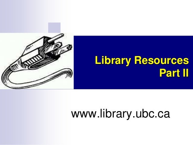 Library Resources Part II  www.library.ubc.ca