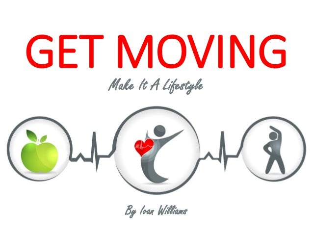 GET MOVINGMake It A Lifestyle By Ivan Williams