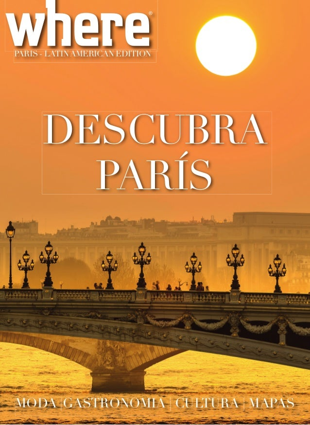 DESCUBRA PARÍS PARIS - LATINAMERICAN EDITION MODA |GASTRONOMIA | CULTURA | MAPAS