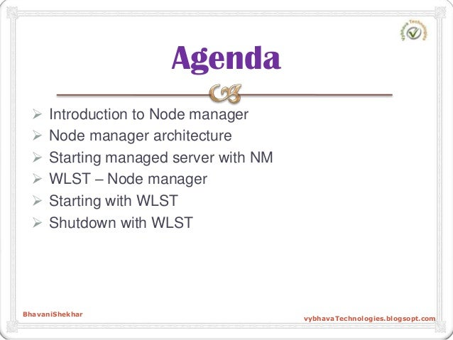  Introduction to Node manager  Node manager architecture  Starting managed server with NM  WLST – Node manager  Start...