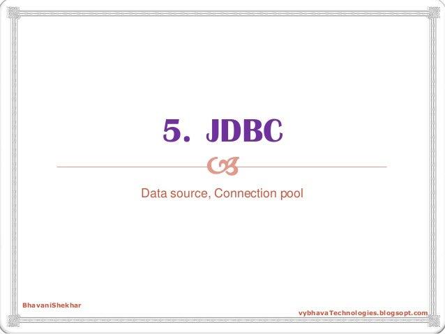  5. JDBC Data source, Connection pool BhavaniShekhar vybhavaTechnologies.blogsopt.com