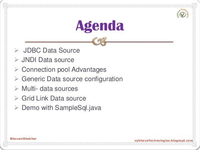  JDBC Data Source  JNDI Data source  Connection pool Advantages  Generic Data source configuration  Multi- data sourc...