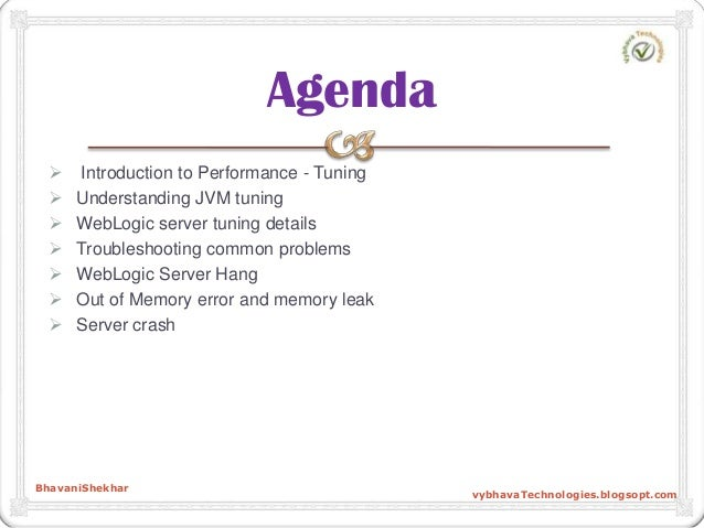  Introduction to Performance - Tuning  Understanding JVM tuning  WebLogic server tuning details  Troubleshooting commo...