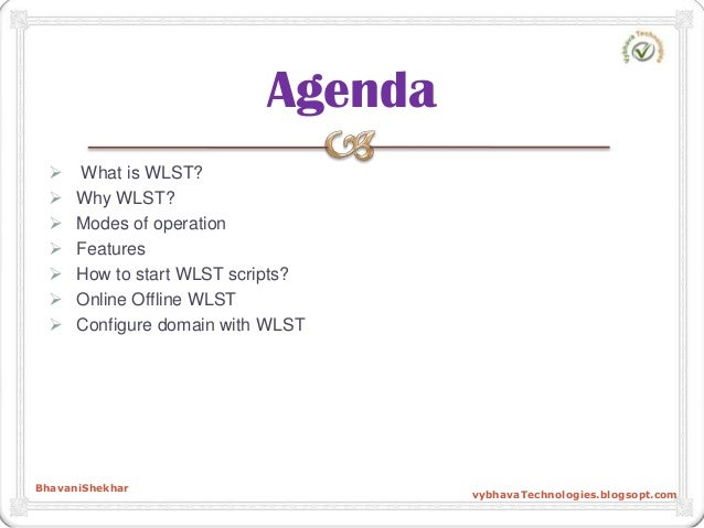 What is WLST?  Why WLST?  Modes of operation  Features  How to start WLST scripts?  Online Offline WLST  Configure...