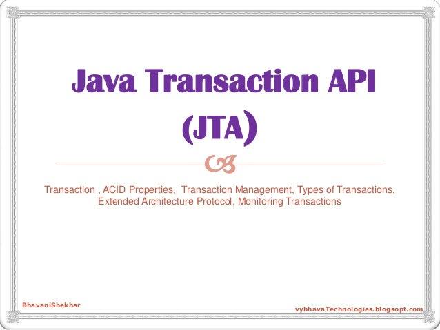  Java Transaction API (JTA) Transaction , ACID Properties, Transaction Management, Types of Transactions, Extended Archit...