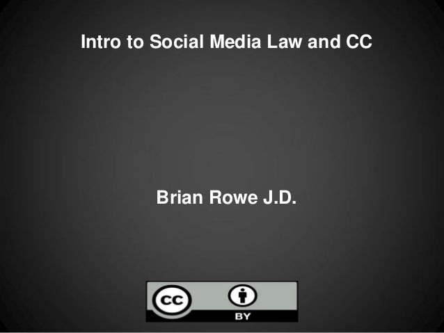 Intro to Social Media Law and CC        Brian Rowe J.D.