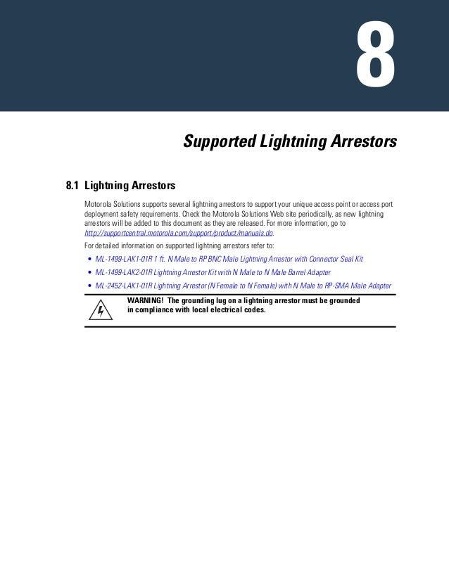 Supported Lightning Arrestors 8.1 Lightning Arrestors Motorola Solutions supports several lightning arrestors to support y...