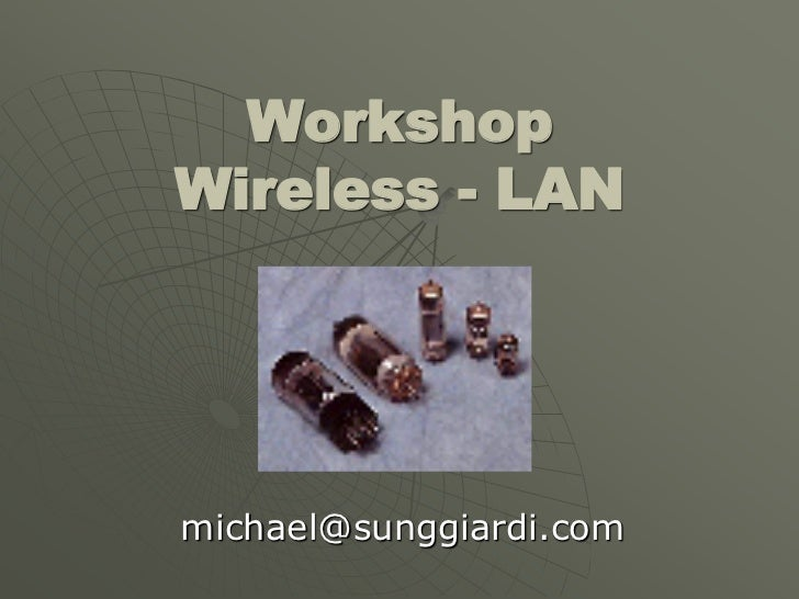 WorkshopWireless - LANmichael@sunggiardi.com