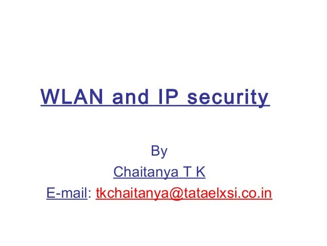 WLAN and IP security By Chaitanya T K E-mail: tkchaitanya@tataelxsi.co.in