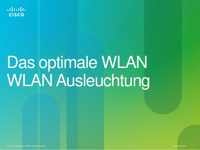 Cisco Confidential 1© 2010 Cisco and/or its affiliates. All rights reserved. Das optimale WLAN WLAN Ausleuchtung
