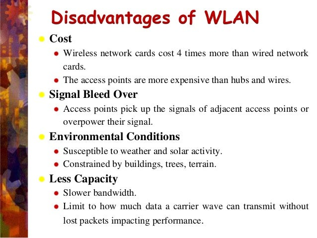 wireless network advantages and disadvantages Advantages & disadvantages of wireless internet access points  but using a network that doesn't belong to you does have downsides  the advantages of.