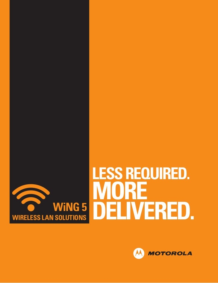 LESS REQUIRED.                   MORE            WiNG 5                   DELIVERED.WIRELESS LAN SOLUTIONS